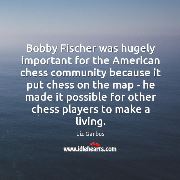 Bobby Fischer was hugely important for the American chess community because it Image
