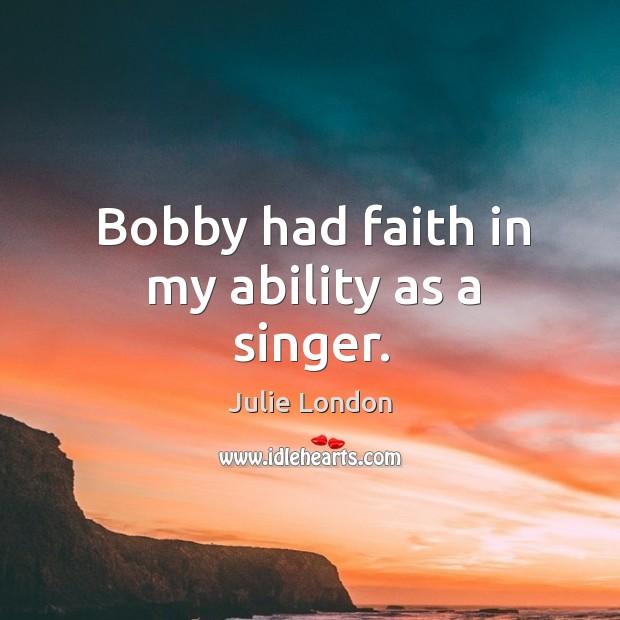 Bobby had faith in my ability as a singer. Image