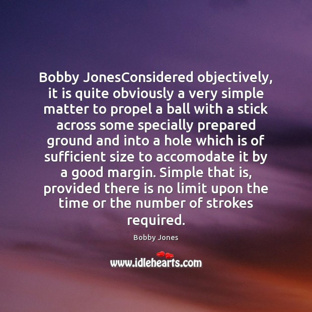 Bobby JonesConsidered objectively, it is quite obviously a very simple matter to Image