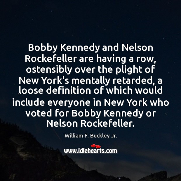 Bobby Kennedy and Nelson Rockefeller are having a row, ostensibly over the William F. Buckley Jr. Picture Quote