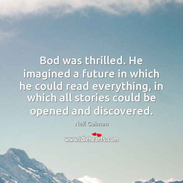 Bod was thrilled. He imagined a future in which he could read Neil Gaiman Picture Quote