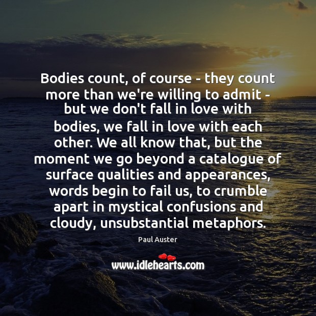 Bodies count, of course – they count more than we're willing to Paul Auster Picture Quote