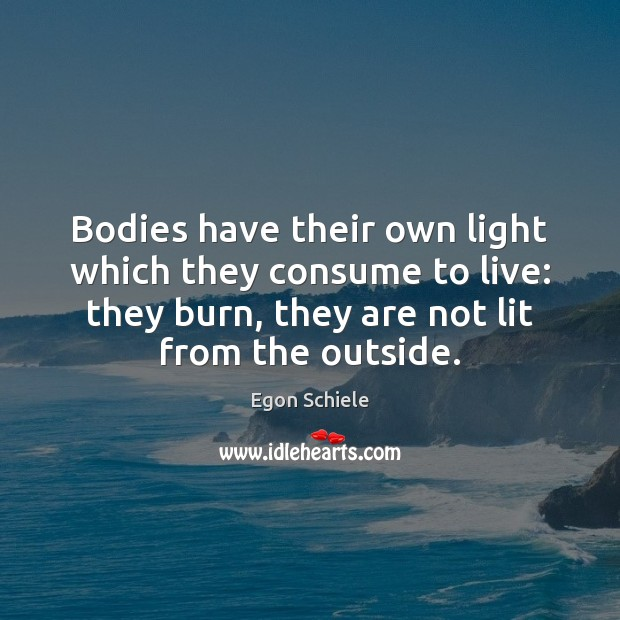 Image, Bodies have their own light which they consume to live: they burn,