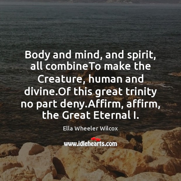 Image, Body and mind, and spirit, all combineTo make the Creature, human and