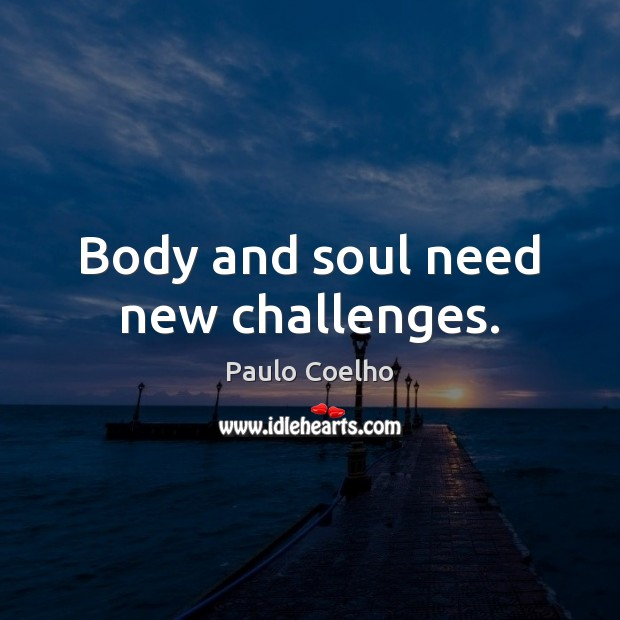 Body and soul need new challenges. Image