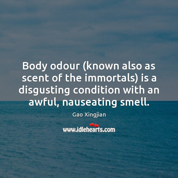 Body odour (known also as scent of the immortals) is a disgusting Gao Xingjian Picture Quote