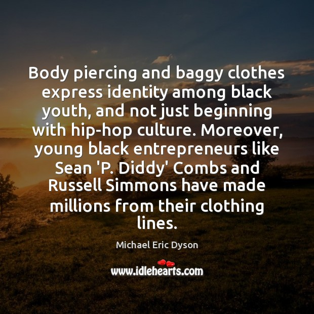 Image, Body piercing and baggy clothes express identity among black youth, and not