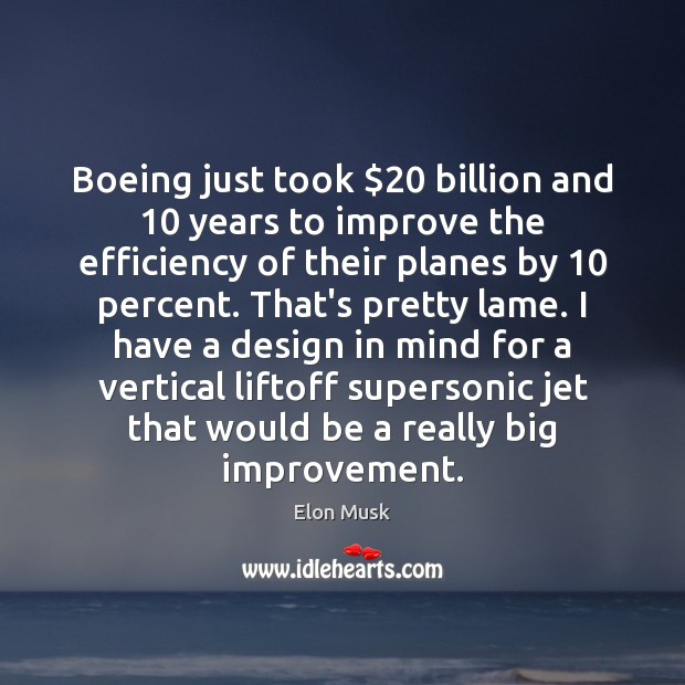 Boeing just took $20 billion and 10 years to improve the efficiency of their Elon Musk Picture Quote