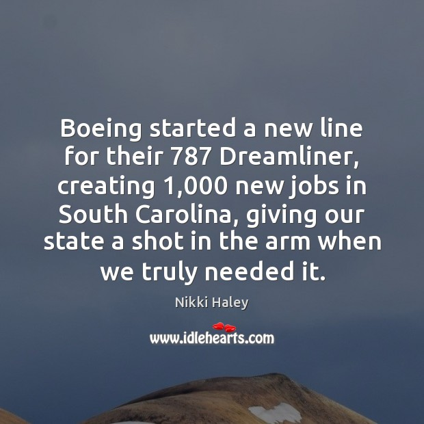Boeing started a new line for their 787 Dreamliner, creating 1,000 new jobs in Nikki Haley Picture Quote