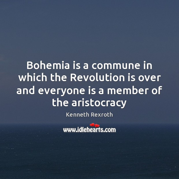 Image, Bohemia is a commune in which the Revolution is over and everyone