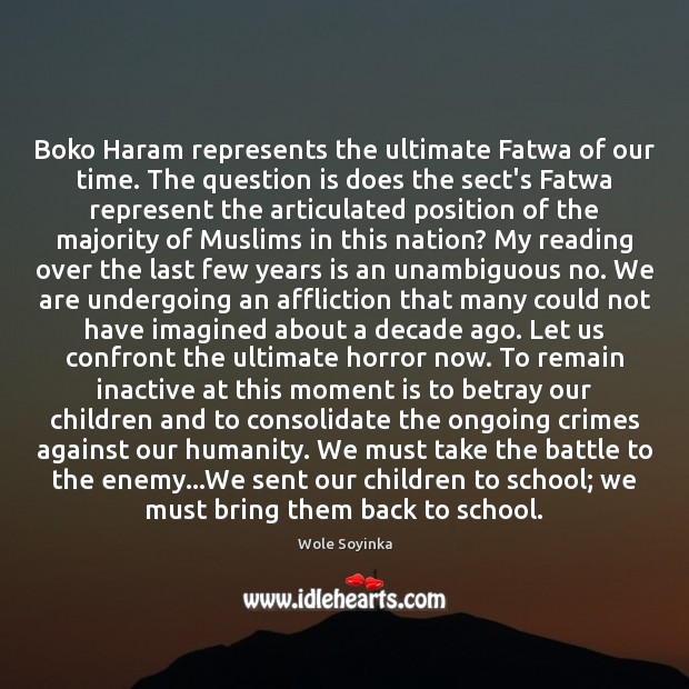 Boko Haram represents the ultimate Fatwa of our time. The question is Wole Soyinka Picture Quote