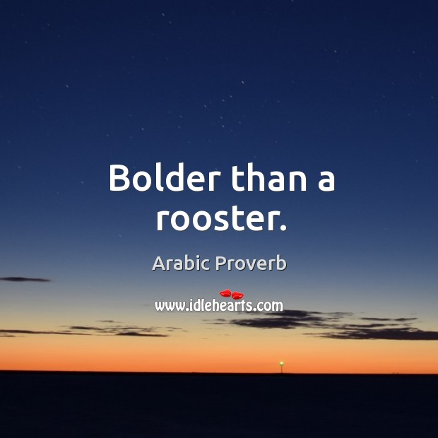 Bolder than a rooster. Arabic Proverbs Image