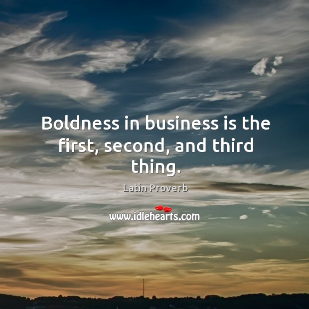 Image, Boldness in business is the first, second, and third thing.