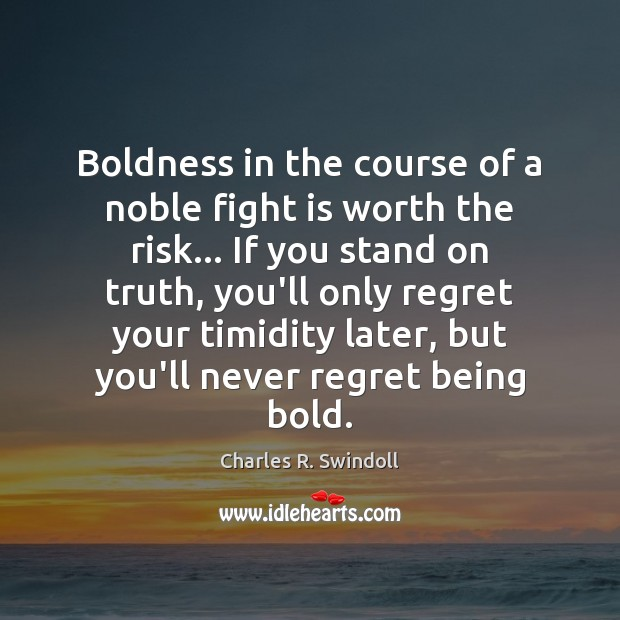 Boldness in the course of a noble fight is worth the risk… Never Regret Quotes Image