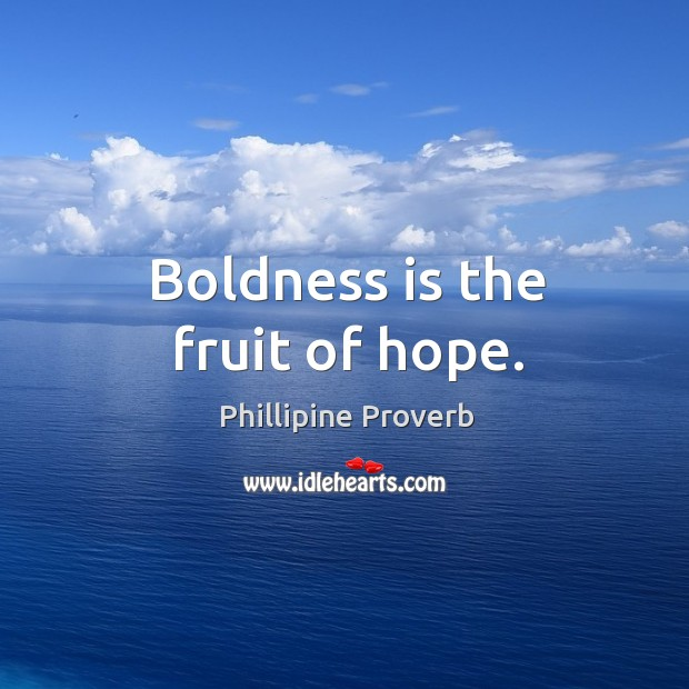 Boldness is the fruit of hope. Phillipine Proverbs Image