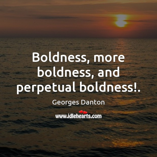 Boldness, more boldness, and perpetual boldness!. Boldness Quotes Image