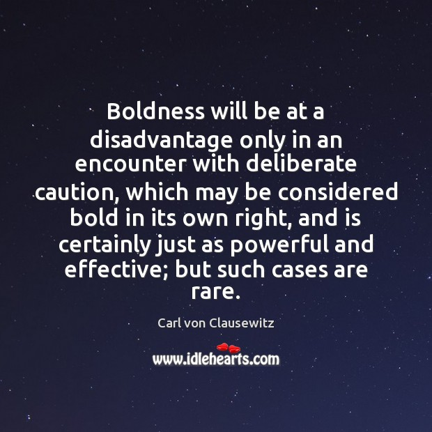 Image, Boldness will be at a disadvantage only in an encounter with deliberate