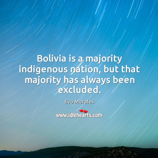 Bolivia is a majority indigenous nation, but that majority has always been excluded. Image