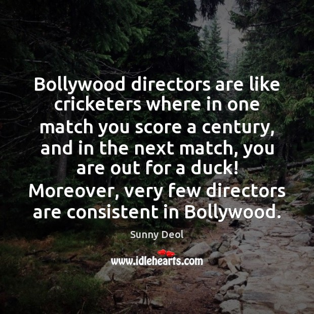 Bollywood directors are like cricketers where in one match you score a Image