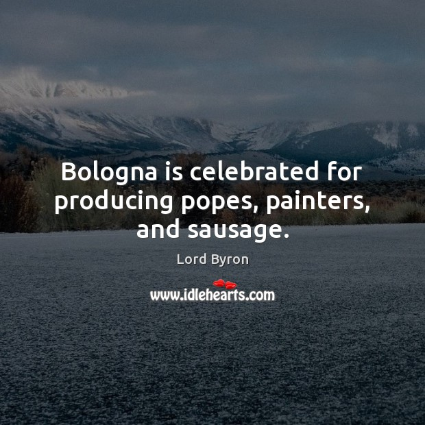 Image, Bologna is celebrated for producing popes, painters, and sausage.