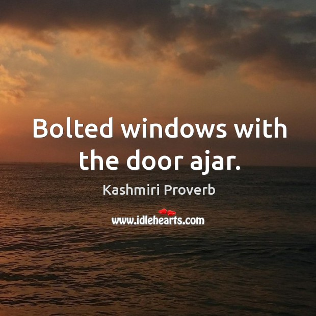 Bolted windows with the door ajar. Kashmiri Proverbs Image