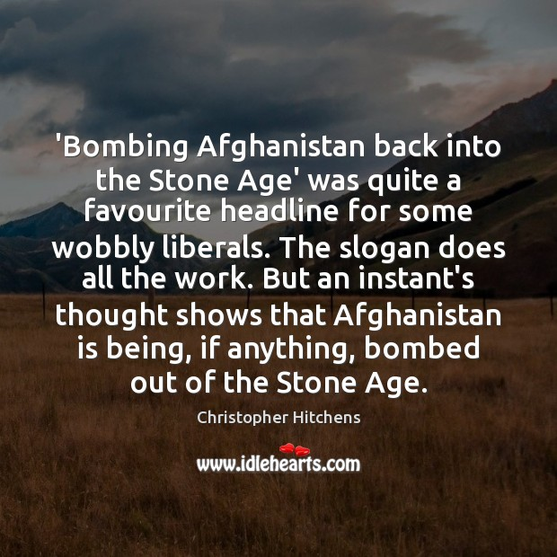 'Bombing Afghanistan back into the Stone Age' was quite a favourite headline Image