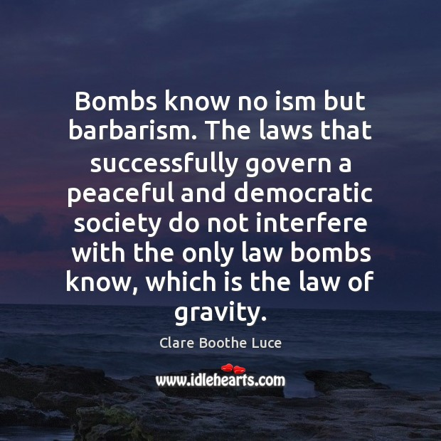 Bombs know no ism but barbarism. The laws that successfully govern a Image
