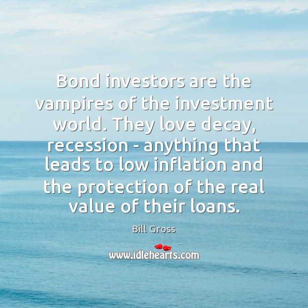 Image, Bond investors are the vampires of the investment world. They love decay,