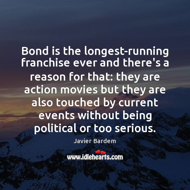 Bond is the longest-running franchise ever and there's a reason for that: Javier Bardem Picture Quote
