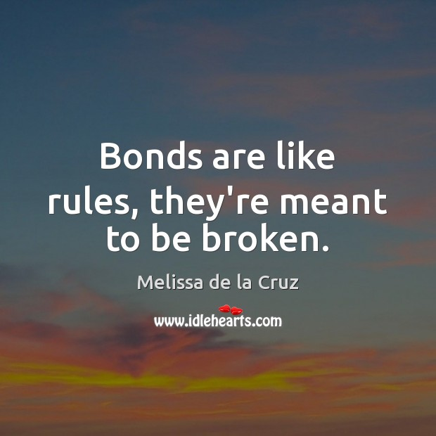 Bonds are like rules, they're meant to be broken. Image