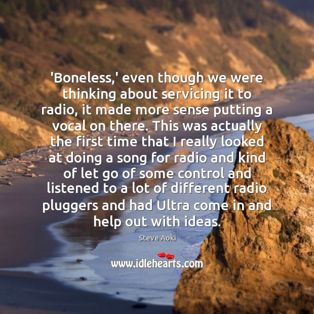 'Boneless,' even though we were thinking about servicing it to radio, Let Go Quotes Image