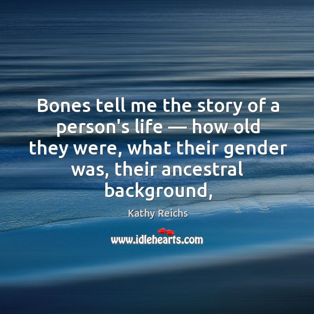 Bones tell me the story of a person's life — how old they Image