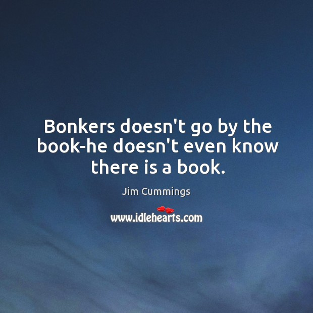 Image, Bonkers doesn't go by the book-he doesn't even know there is a book.