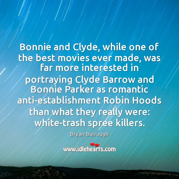 Image, Bonnie and Clyde, while one of the best movies ever made, was