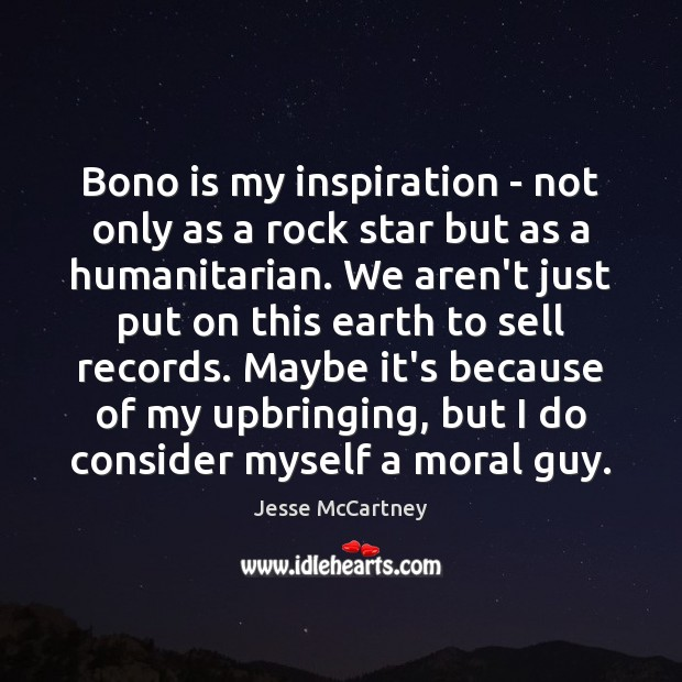 Bono is my inspiration – not only as a rock star but Jesse McCartney Picture Quote