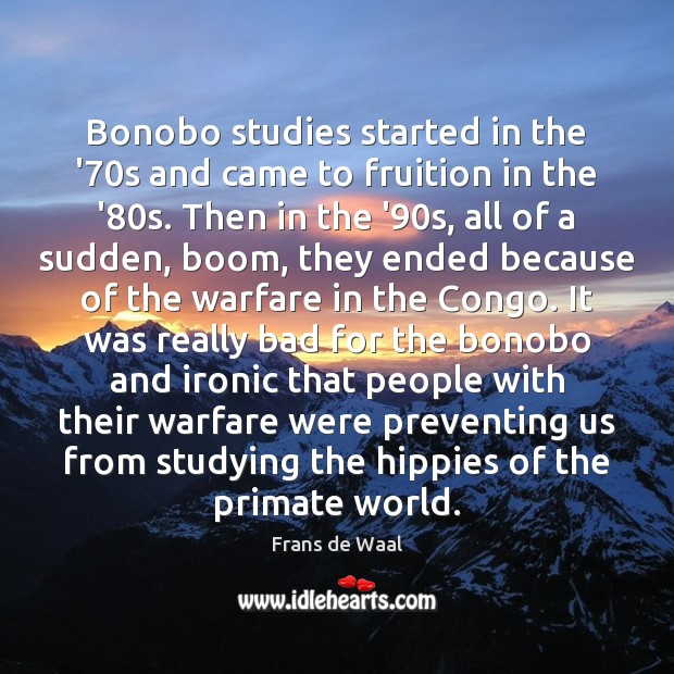 Bonobo studies started in the '70s and came to fruition in Image
