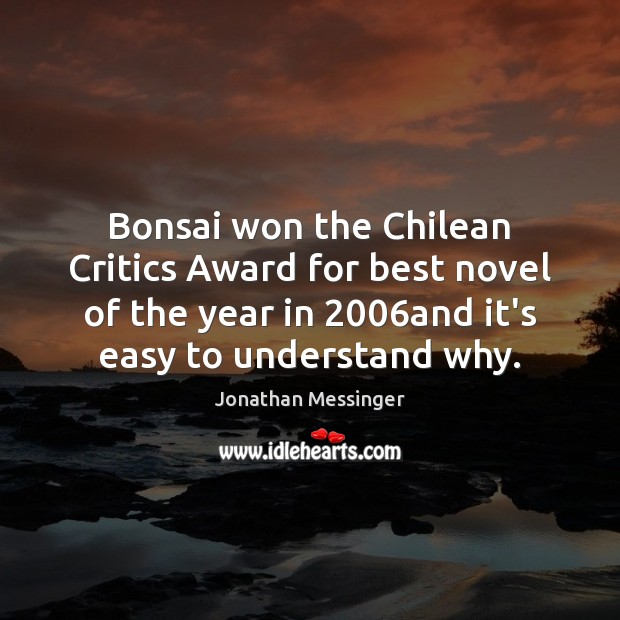 Image, Bonsai won the Chilean Critics Award for best novel of the year