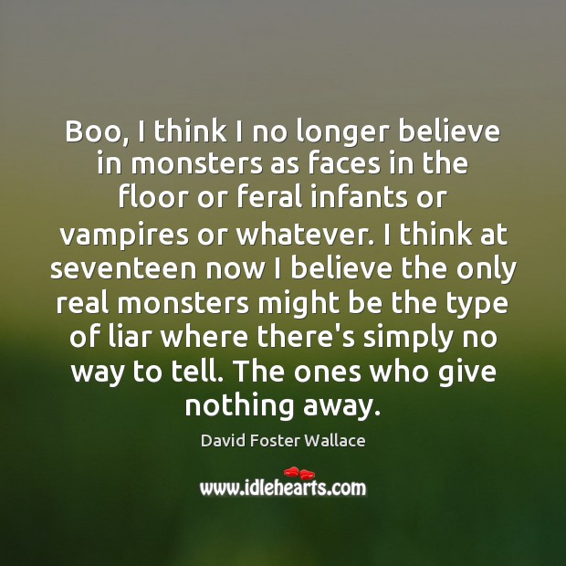 Boo, I think I no longer believe in monsters as faces in David Foster Wallace Picture Quote