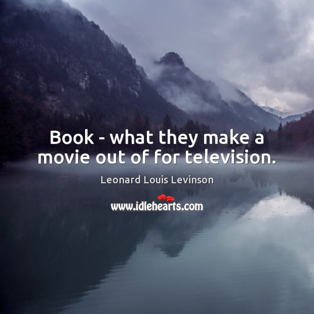 Book – what they make a movie out of for television. Image
