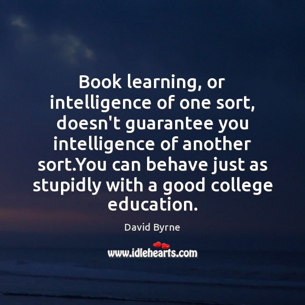 Image, Book learning, or intelligence of one sort, doesn't guarantee you intelligence of