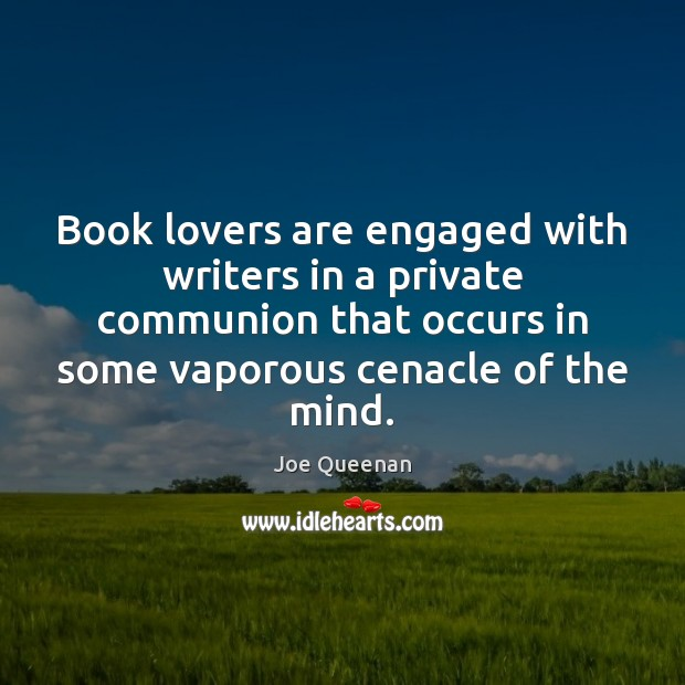 Image, Book lovers are engaged with writers in a private communion that occurs