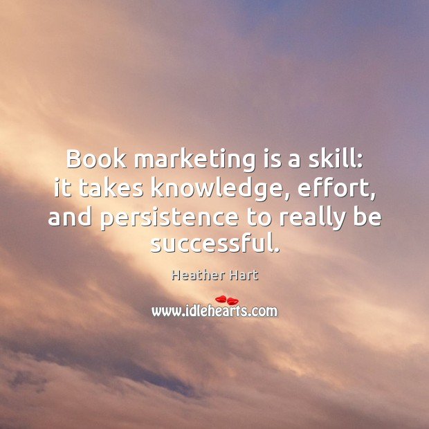 Book marketing is a skill: it takes knowledge, effort, and persistence to Marketing Quotes Image