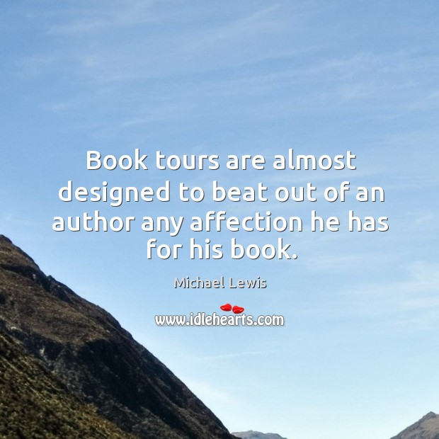 Book tours are almost designed to beat out of an author any affection he has for his book. Image