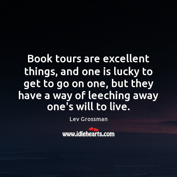 Book tours are excellent things, and one is lucky to get to Lev Grossman Picture Quote
