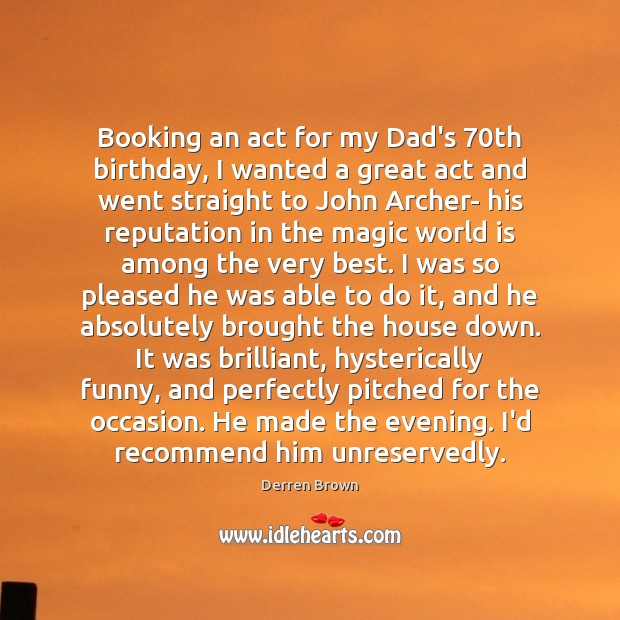 Booking an act for my Dad's 70th birthday, I wanted a great Derren Brown Picture Quote