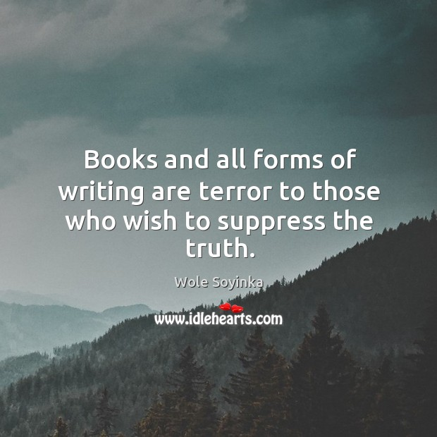 Books and all forms of writing are terror to those who wish to suppress the truth. Image