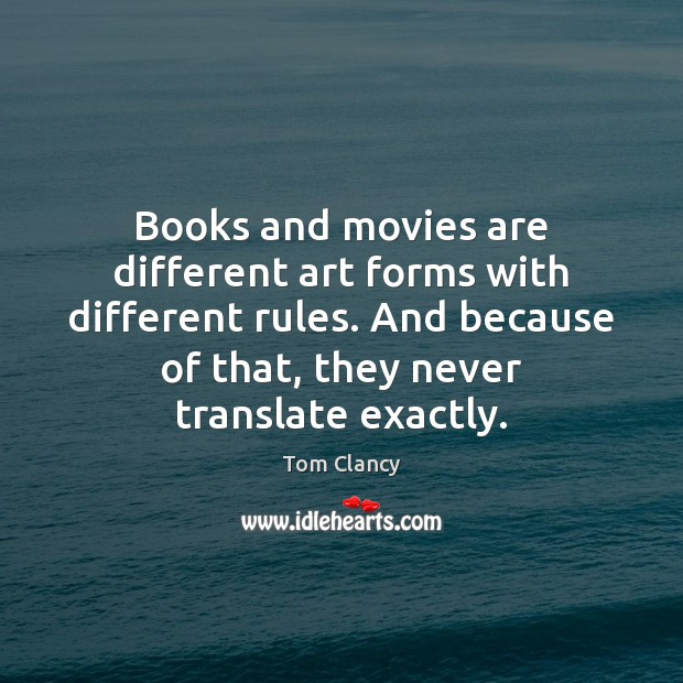 Books and movies are different art forms with different rules. And because Tom Clancy Picture Quote