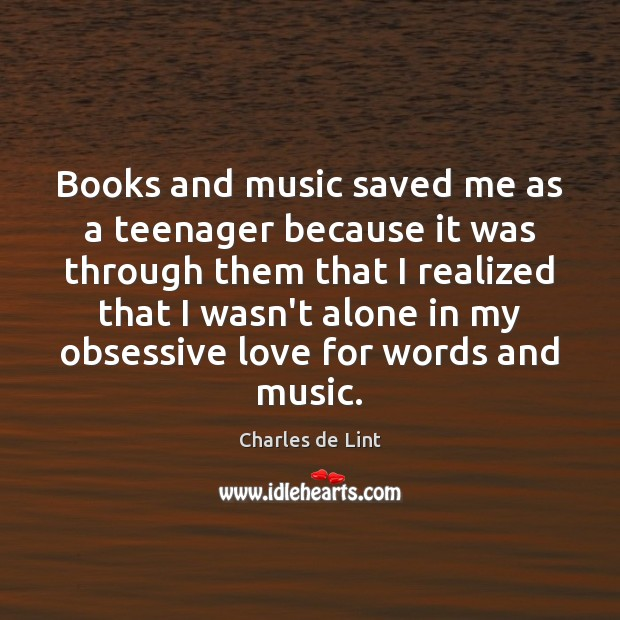 Image, Books and music saved me as a teenager because it was through