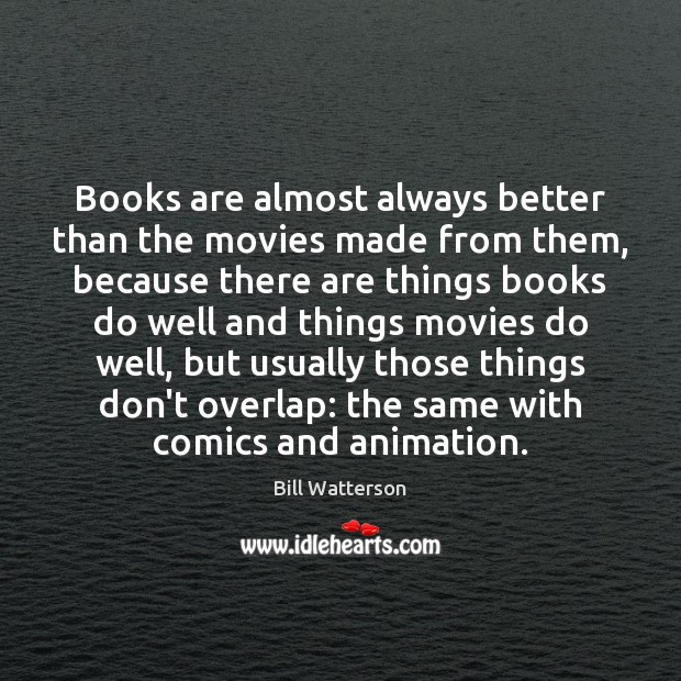 Image, Books are almost always better than the movies made from them, because
