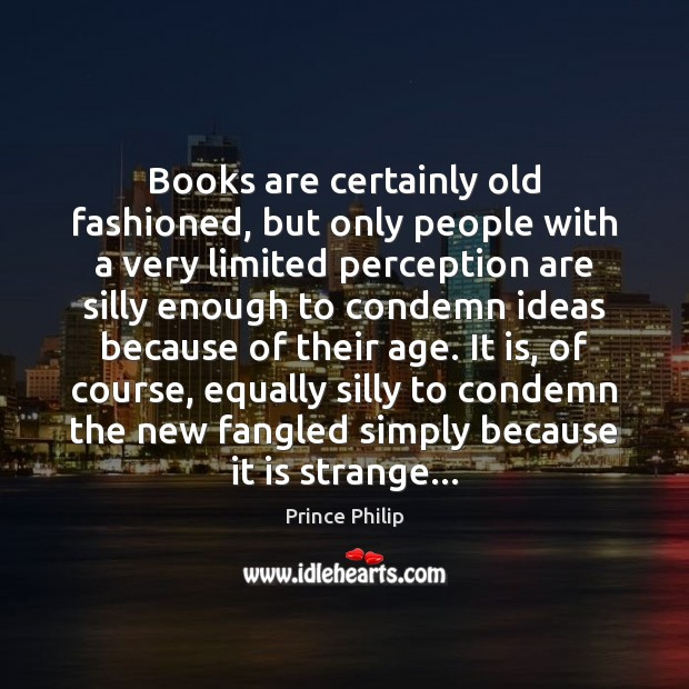 Books are certainly old fashioned, but only people with a very limited Image